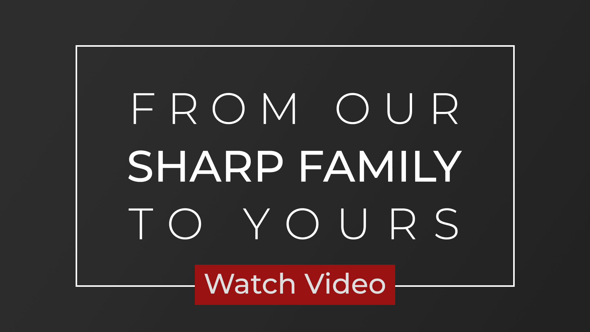 From Our Sharp Family to Yours! Watch Video